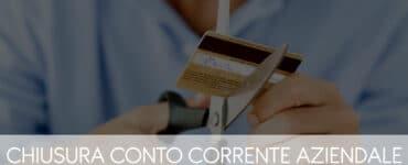 Chiusura Conto Corrente Aziendale: procedura, tempistiche e costi
